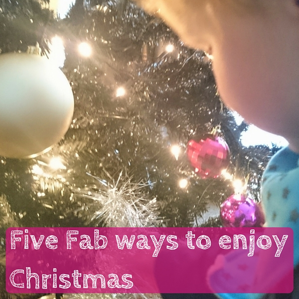 Five Fab ways to enjoy Christmas