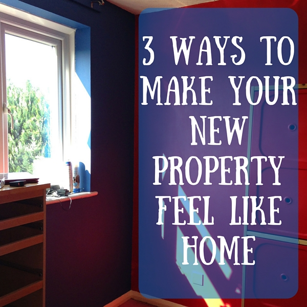 3 ways to make your new property feel like home