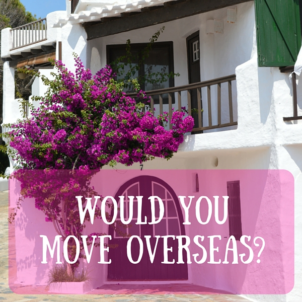 would you move overseas-