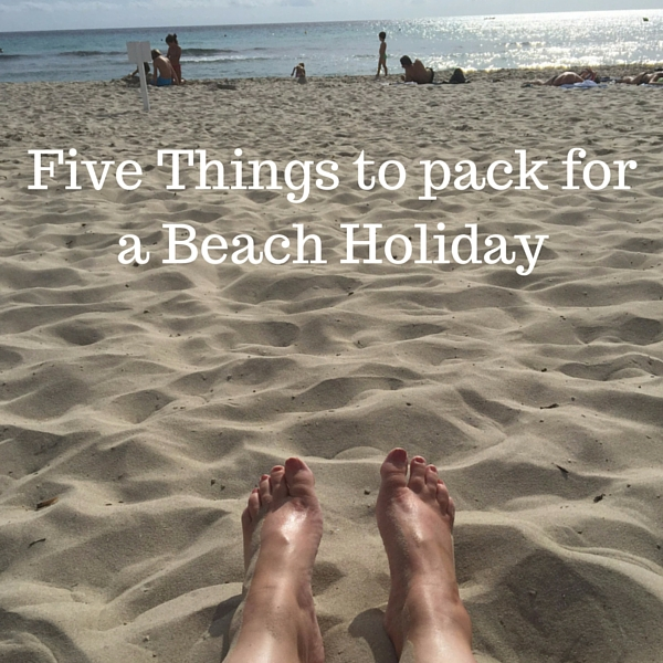 Five Things to pack for a Beach Holiday
