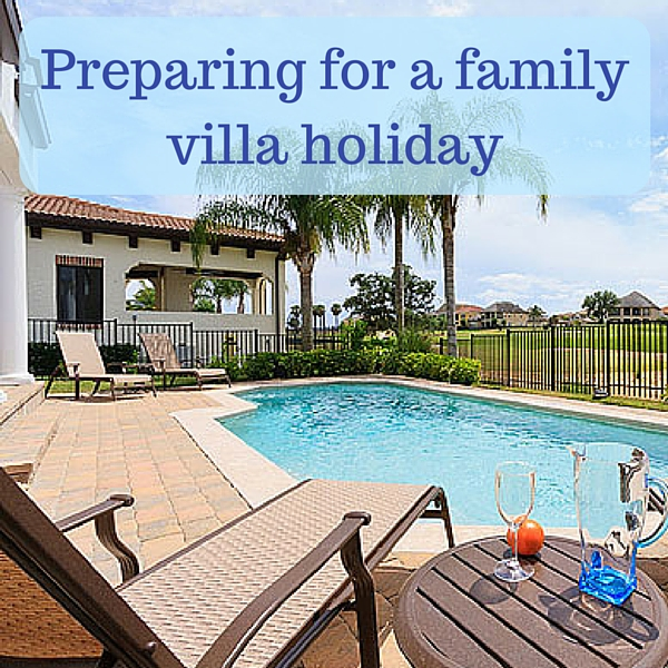 Preparing for a family villa holiday