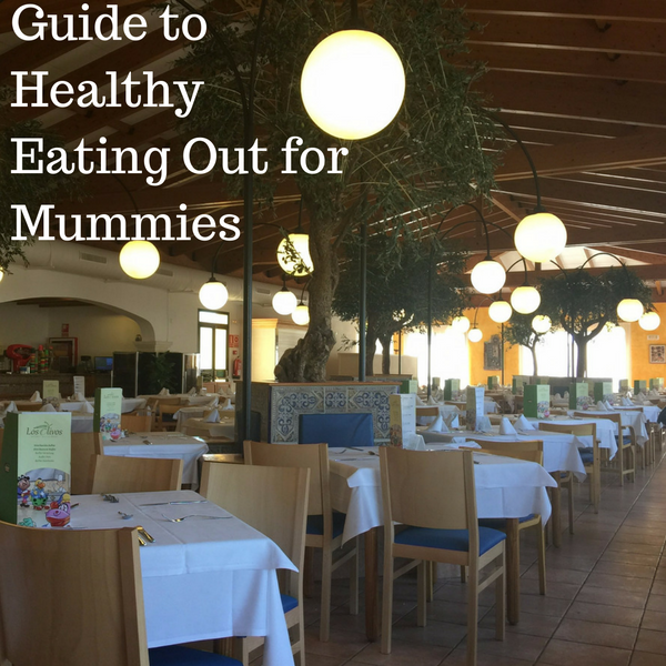 Guide to Healthy Eating Out for Mummies