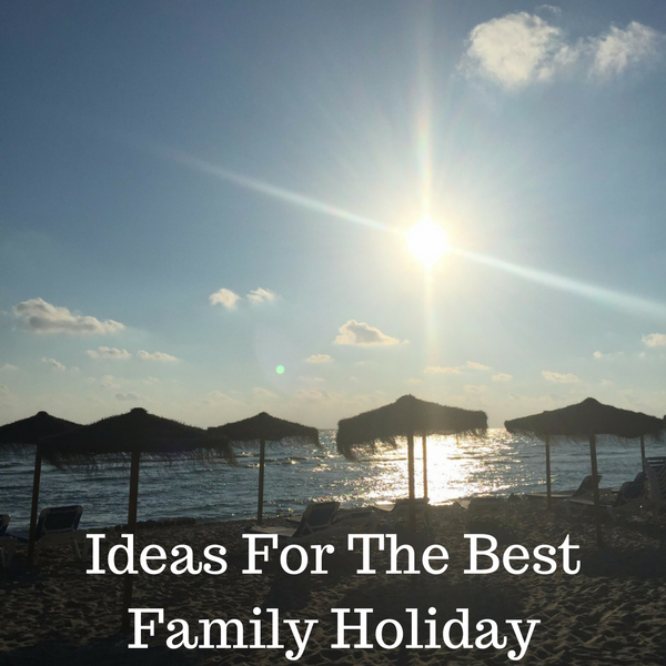 Ideas For The Best Family Holiday