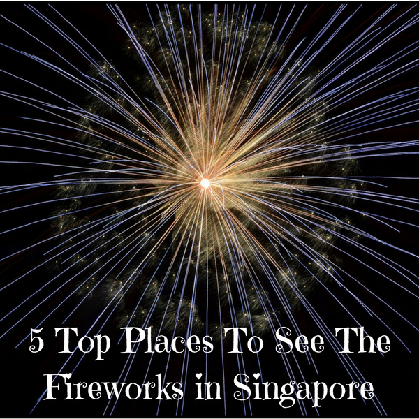 5 Top Places To See The Fireworks in Singapore