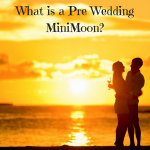 What is a Pre Wedding MiniMoon?