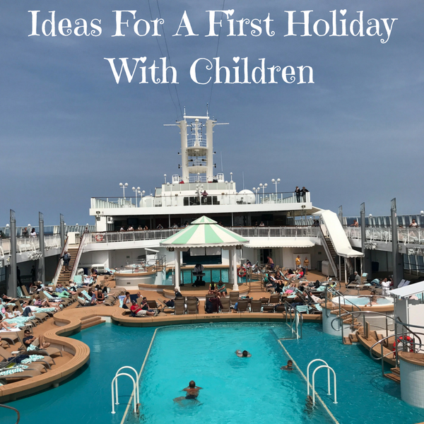 Ideas For A First Holiday With Children