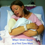 What I Wish I Knew as a First Time Mum