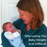 Why Losing The Baby Weight is so Difficult