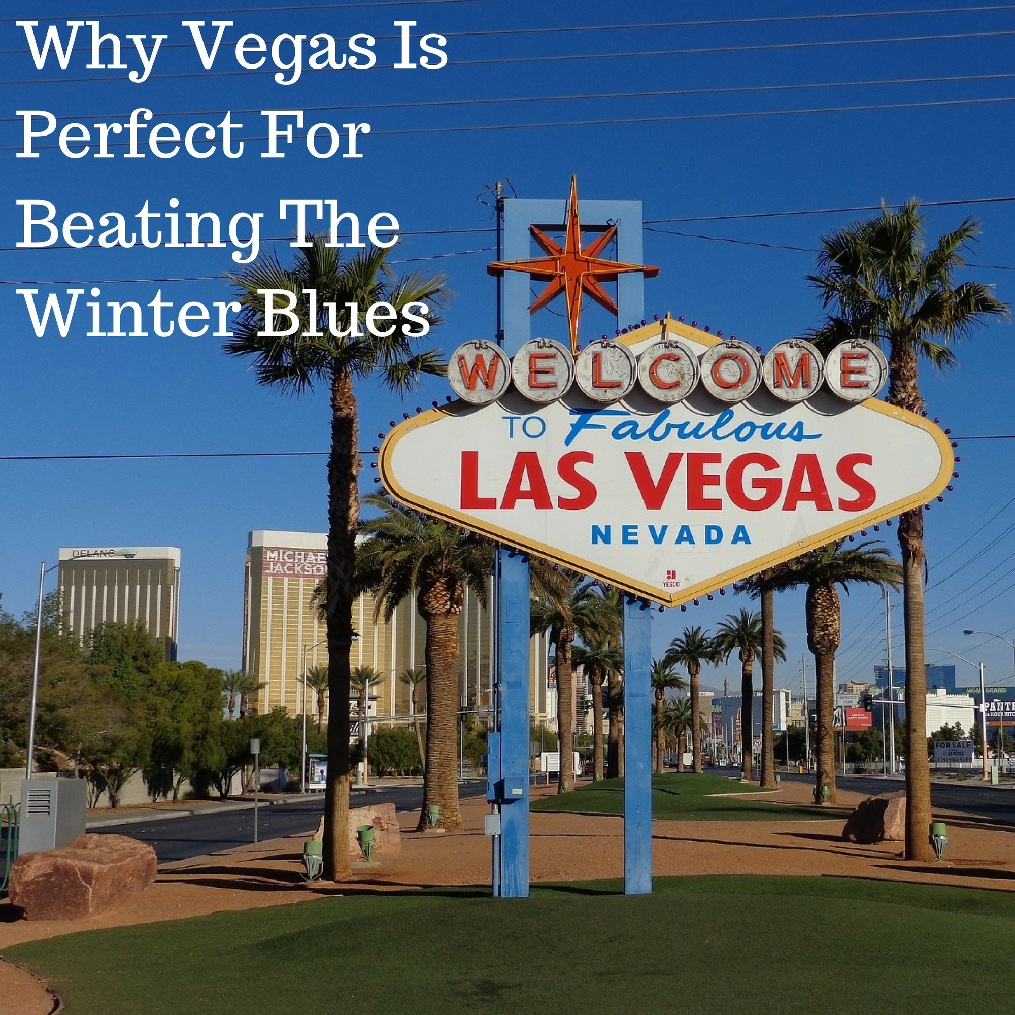Why Vegas Is Perfect For Beating The Winter Blues