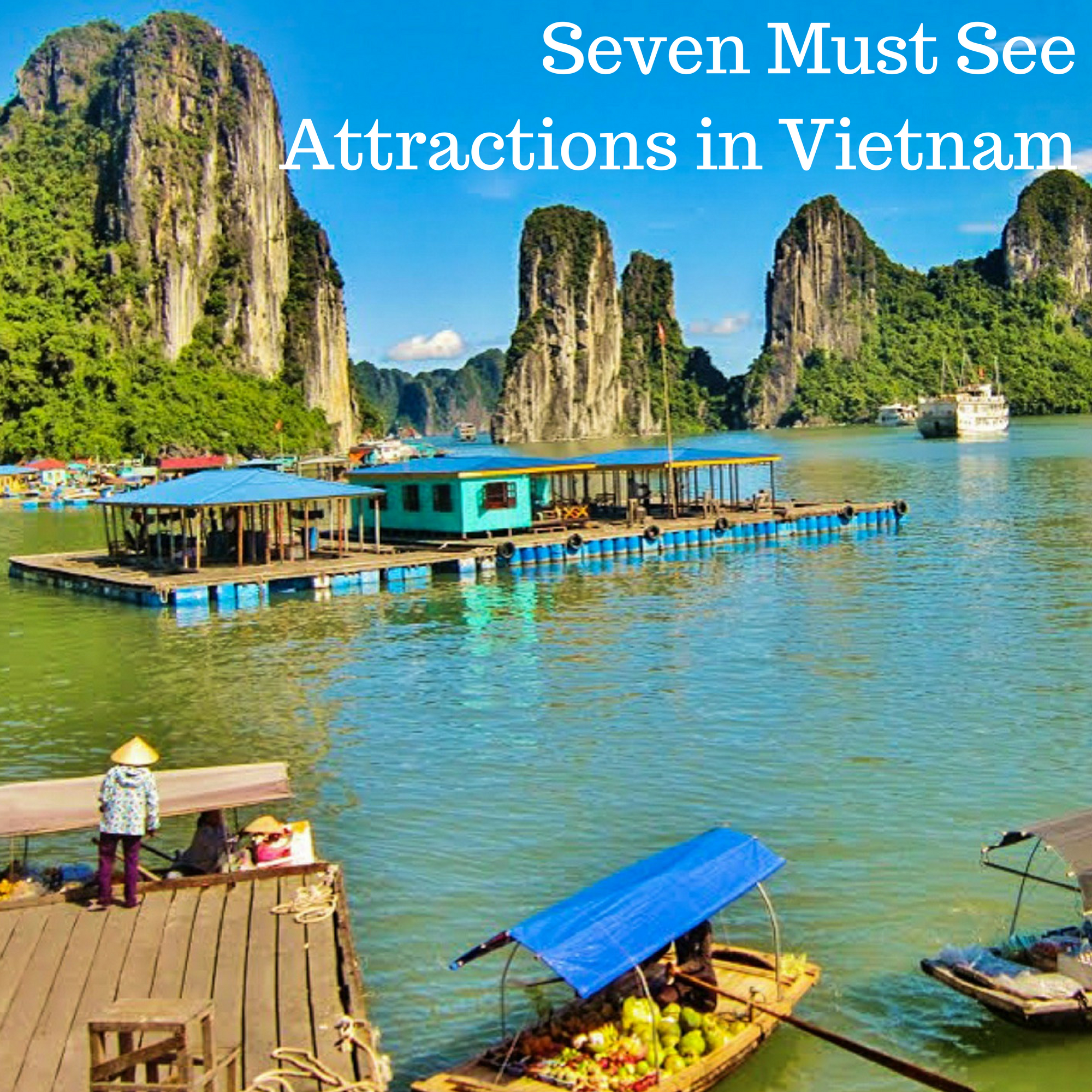 Seven Must See Attractions in Vietnam