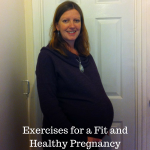 Exercises for a Fit and Healthy Pregnancy