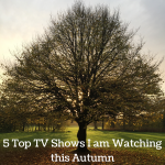 5 Top TV Shows I am Watching this Autumn