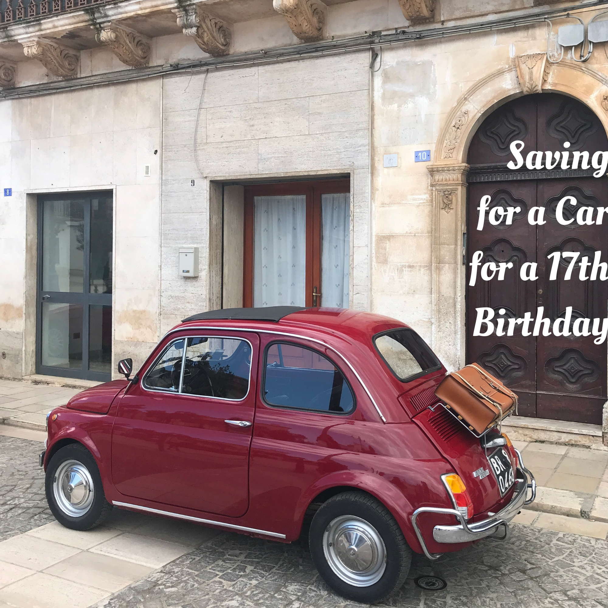 Saving for a Car for a 17th Birthday