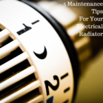 5 Maintenance Tips For Your Electrical Radiator