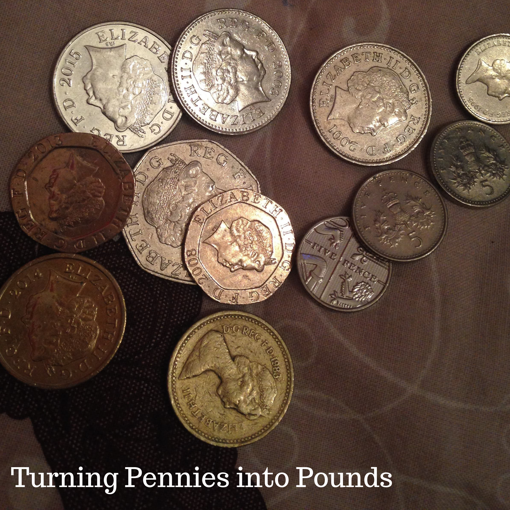 Turning Pennies into Pounds