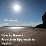 How to Have a Proactive Approach to Health