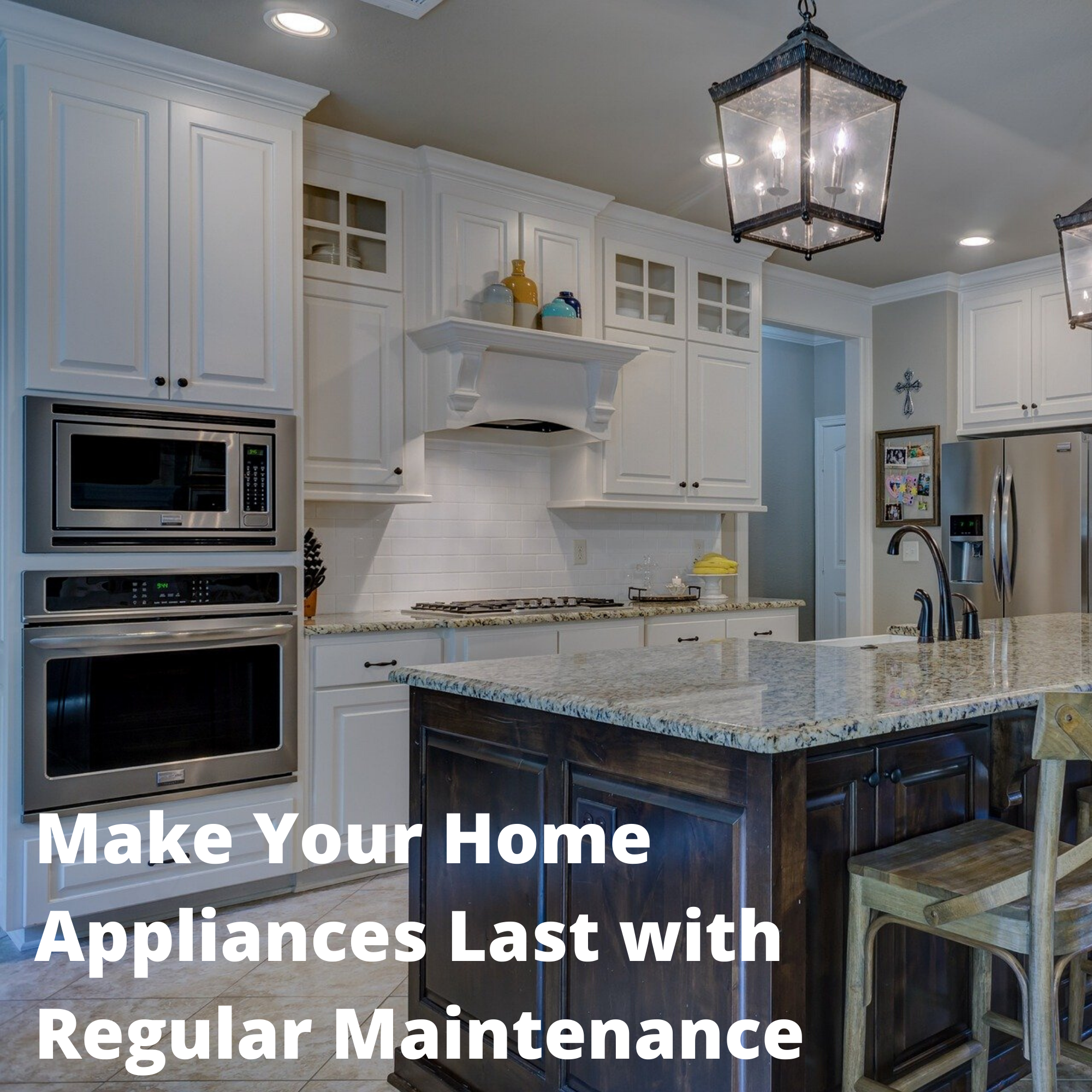 Make Your Home Appliances Last with Regular Maintenance and Care