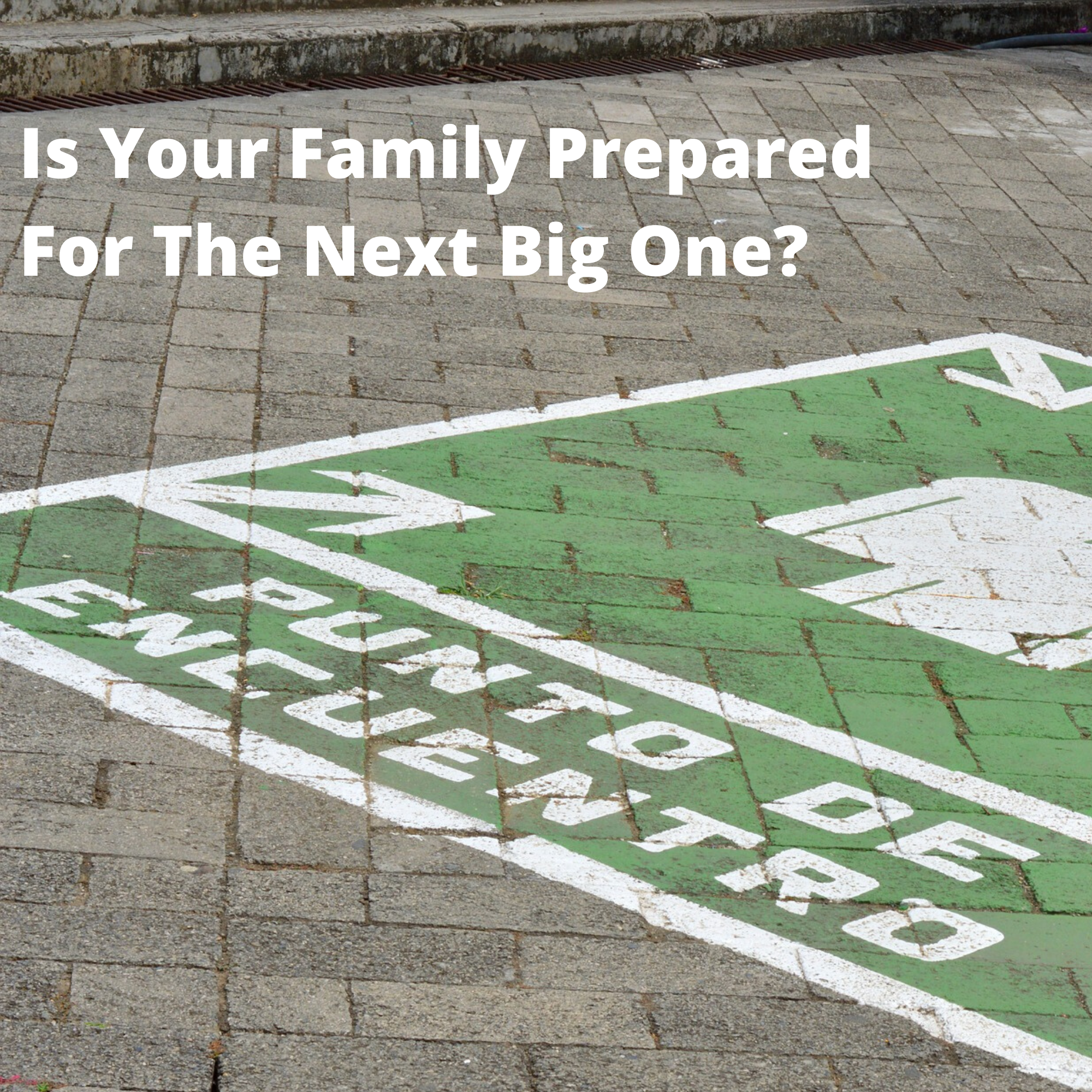 Is Your Family Prepared For The Next Big One?