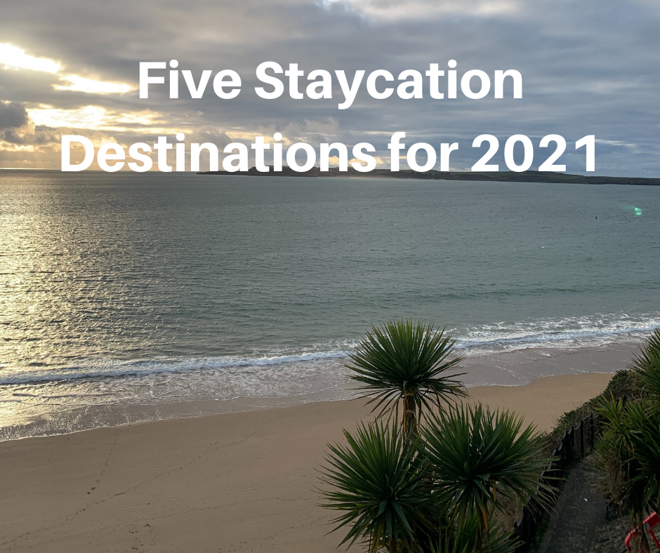 Five Staycation Destinations for 2021