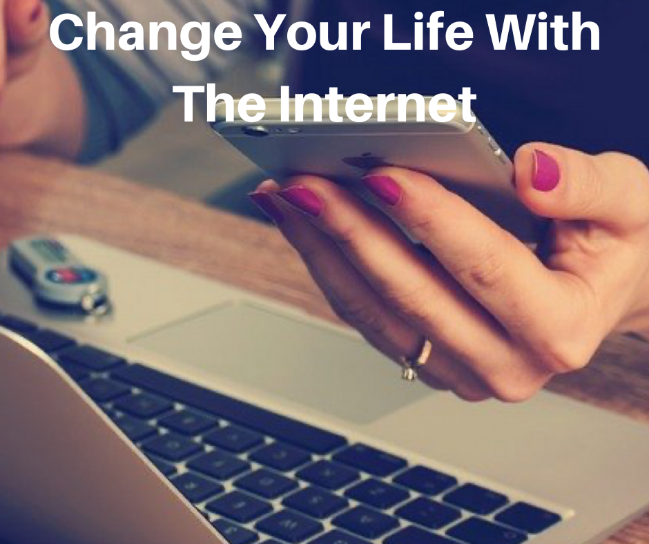 Change Your Life With The Internet