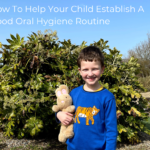 How To Help Your Child Establish A Good Oral Hygiene Routine
