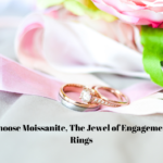 Choose Moissanite, The Jewel of Engagement Rings