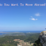 So You Want To Move Abroad?
