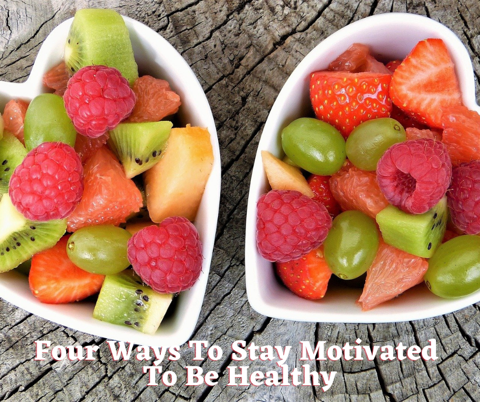 Four Ways To Stay Motivated To Be Healthy
