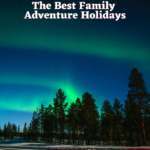 The Best Family Adventure Holidays